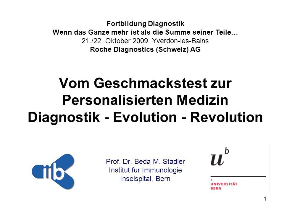 1 Prof. Dr. Beda M. Stadler Institut für Immunologie Inselspital, Bern Vom Geschmackstest zur Personalisierten Medizin Diagnostik - Evolution - Revolu