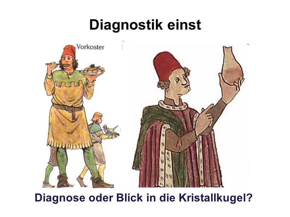 Diagnostik einst Diagnose oder Blick in die Kristallkugel?