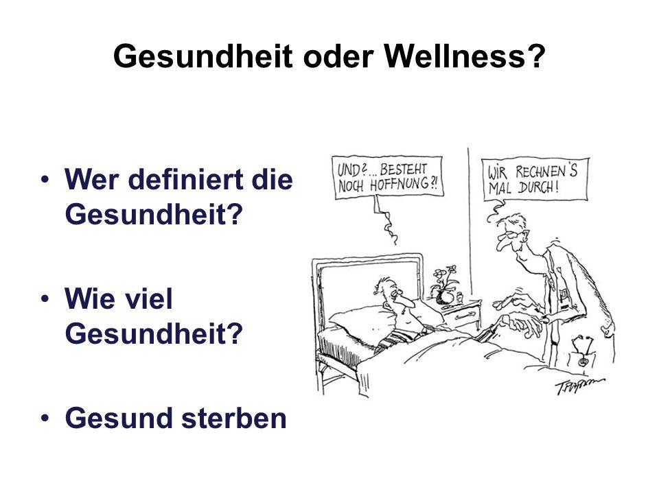 Gesundheit oder Wellness? Wer definiert die Gesundheit? Wie viel Gesundheit? Gesund sterben