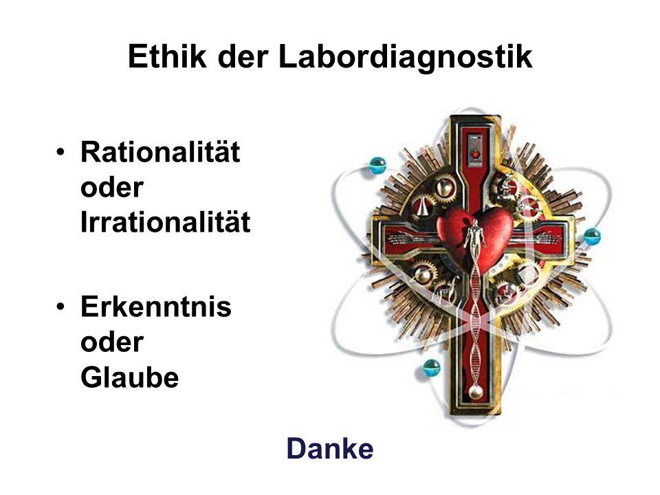 Ethik der Labordiagnostik Rationalität oder Irrationalität Erkenntnis oder Glaube Danke