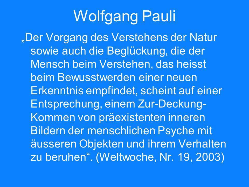 Wolfgang Pauli Der Vorgang des Verstehens der Natur sowie auch die Beglückung, die der Mensch beim Verstehen, das heisst beim Bewusstwerden einer neue