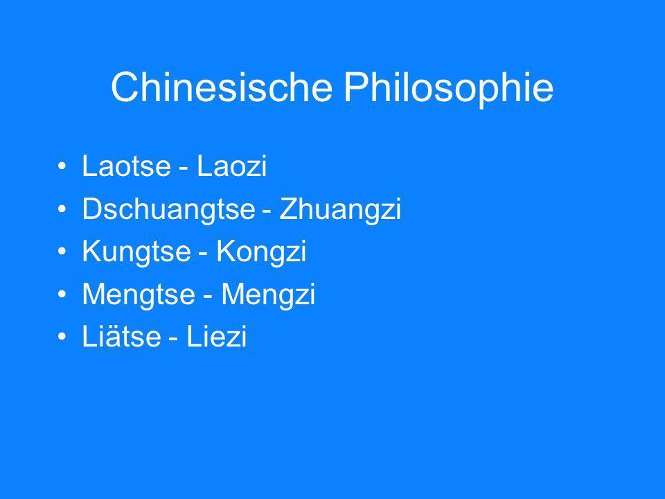 Chinesische Philosophie Laotse - Laozi Dschuangtse - Zhuangzi Kungtse - Kongzi Mengtse - Mengzi Liätse - Liezi