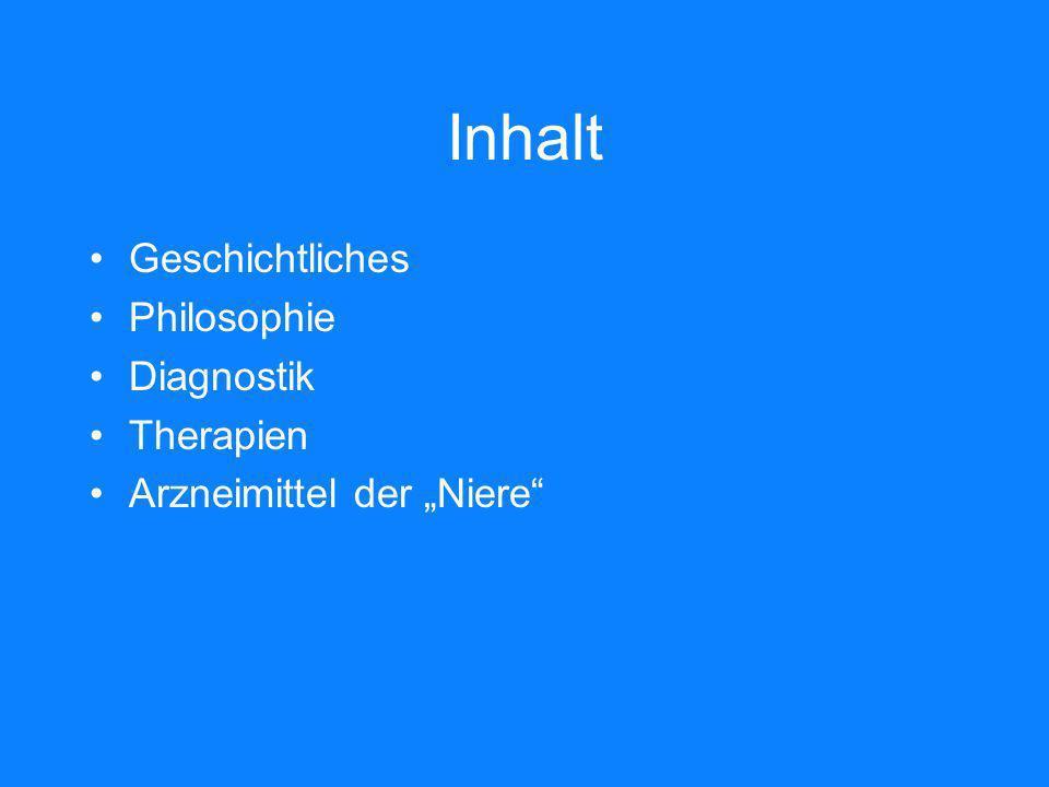 Inhalt Geschichtliches Philosophie Diagnostik Therapien Arzneimittel der Niere