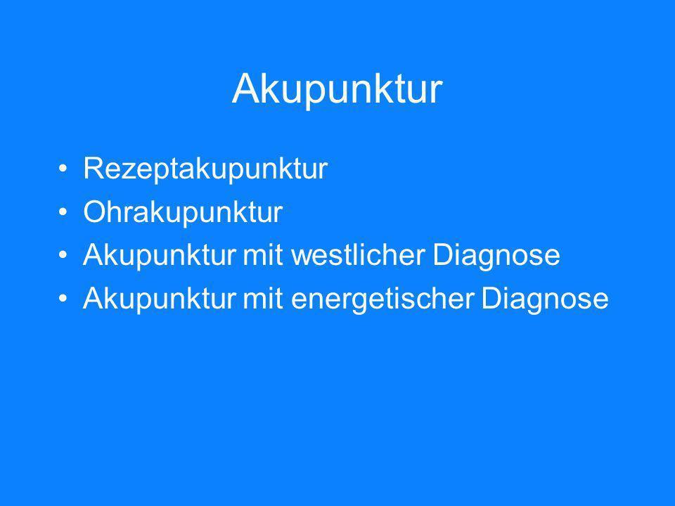 Akupunktur Rezeptakupunktur Ohrakupunktur Akupunktur mit westlicher Diagnose Akupunktur mit energetischer Diagnose