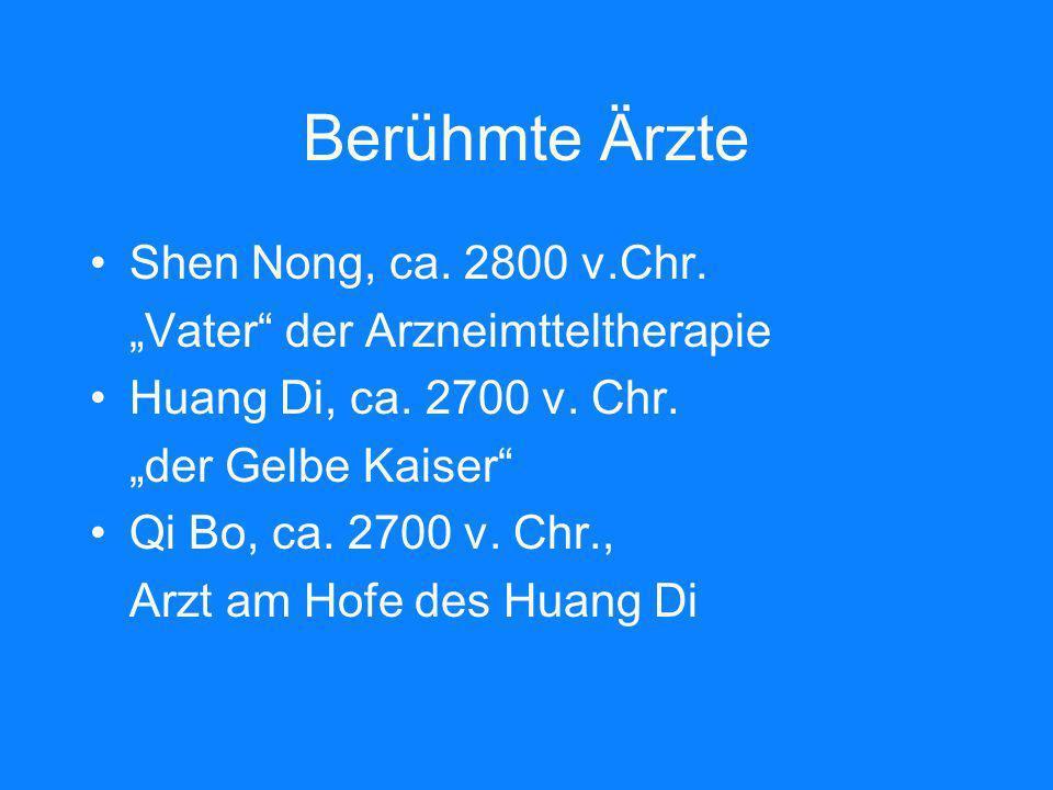 Berühmte Ärzte Shen Nong, ca. 2800 v.Chr. Vater der Arzneimtteltherapie Huang Di, ca. 2700 v. Chr. der Gelbe Kaiser Qi Bo, ca. 2700 v. Chr., Arzt am H