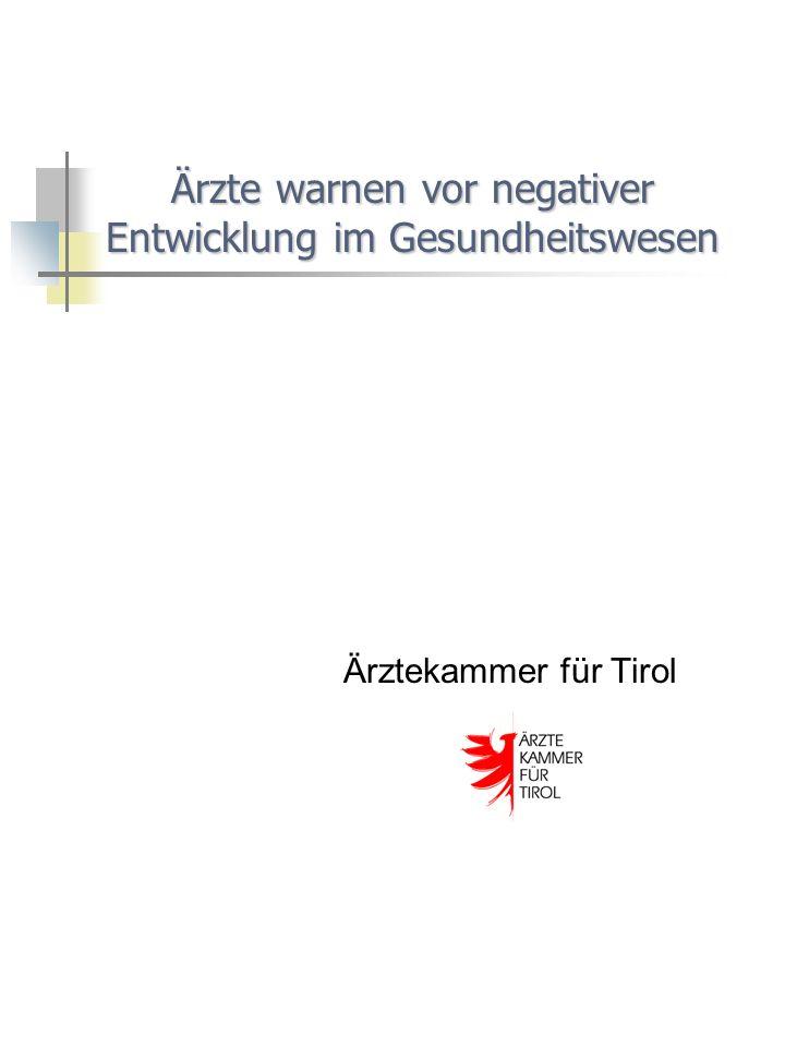 Ärzte warnen vor negativer Entwicklung im Gesundheitswesen Ärzte warnen vor negativer Entwicklung im Gesundheitswesen Ärztekammer für Tirol