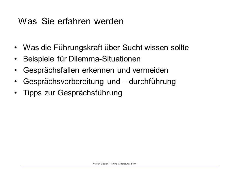 Herbert Ziegler, Training & Beratung, Bonn Was Sie erfahren werden Was die Führungskraft über Sucht wissen sollte Beispiele für Dilemma-Situationen Ge