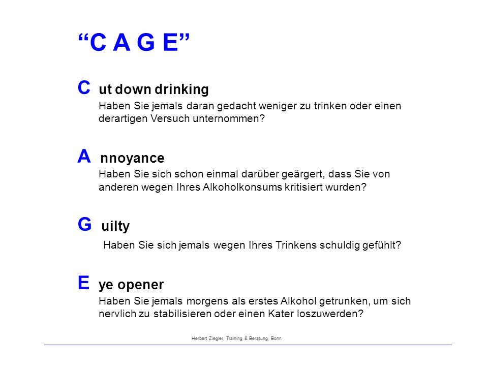 C A G E C ut down drinking Haben Sie jemals daran gedacht weniger zu trinken oder einen derartigen Versuch unternommen? A nnoyance Haben Sie sich scho