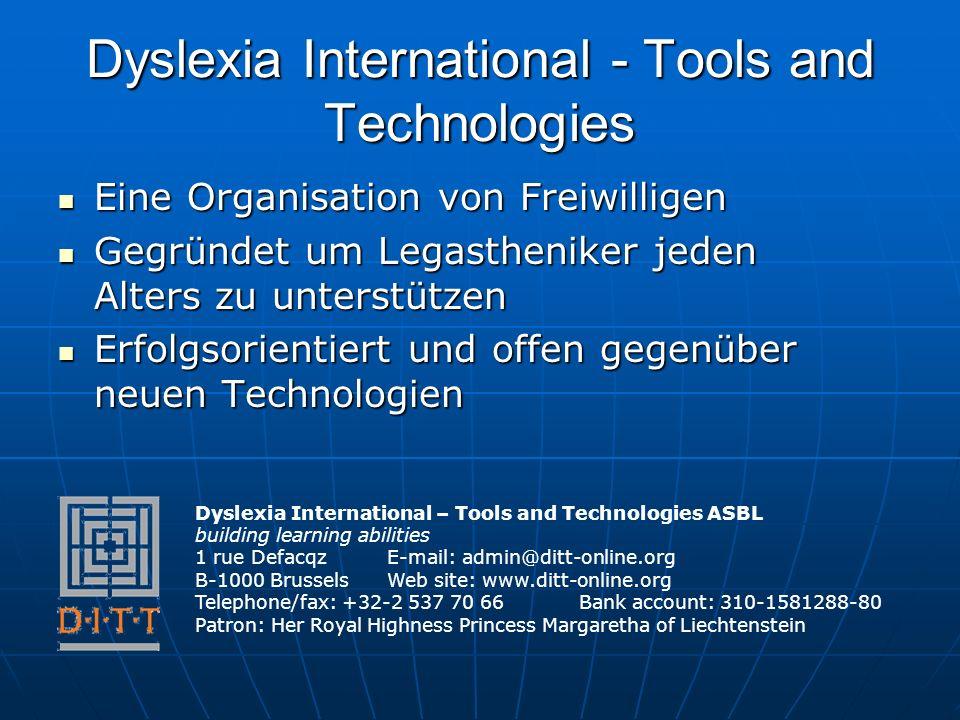 Dyslexia International - Tools and Technologies Eine Organisation von Freiwilligen Eine Organisation von Freiwilligen Gegründet um Legastheniker jeden