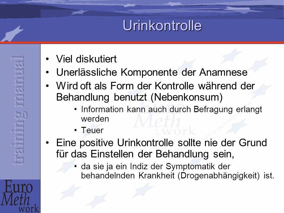 Urinkontrolle Viel diskutiert Unerlässliche Komponente der Anamnese Wird oft als Form der Kontrolle während der Behandlung benutzt (Nebenkonsum) Infor