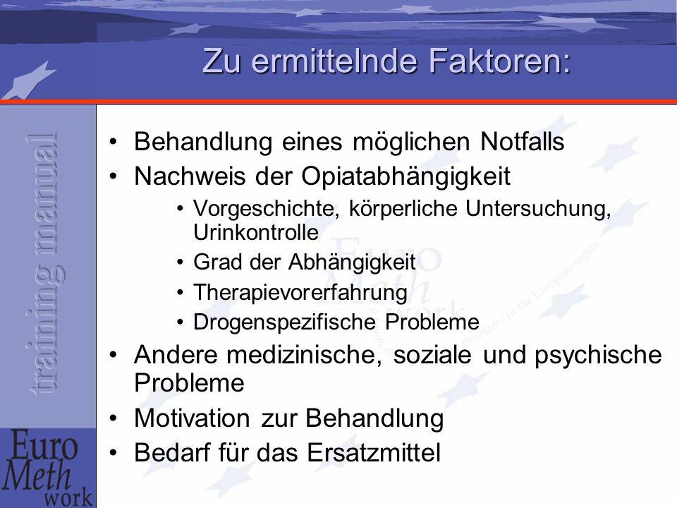 Zu ermittelnde Faktoren: Behandlung eines möglichen Notfalls Nachweis der Opiatabhängigkeit Vorgeschichte, körperliche Untersuchung, Urinkontrolle Gra