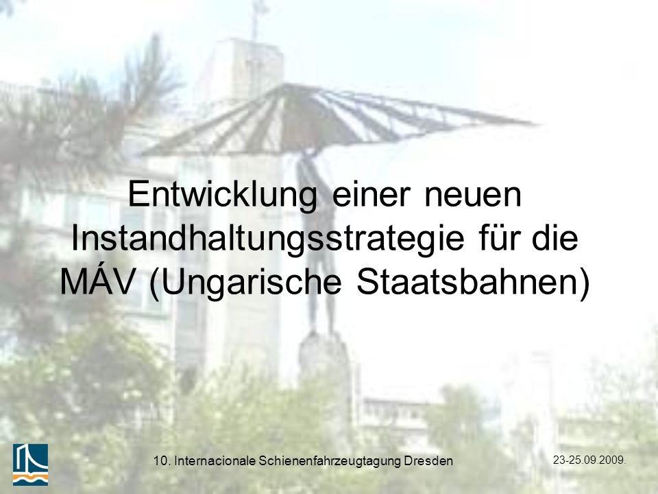 23-25.09.2009. 10. Internacionale Schienenfahrzeugtagung Dresden Entwicklung einer neuen Instandhaltungsstrategie für die MÁV (Ungarische Staatsbahnen