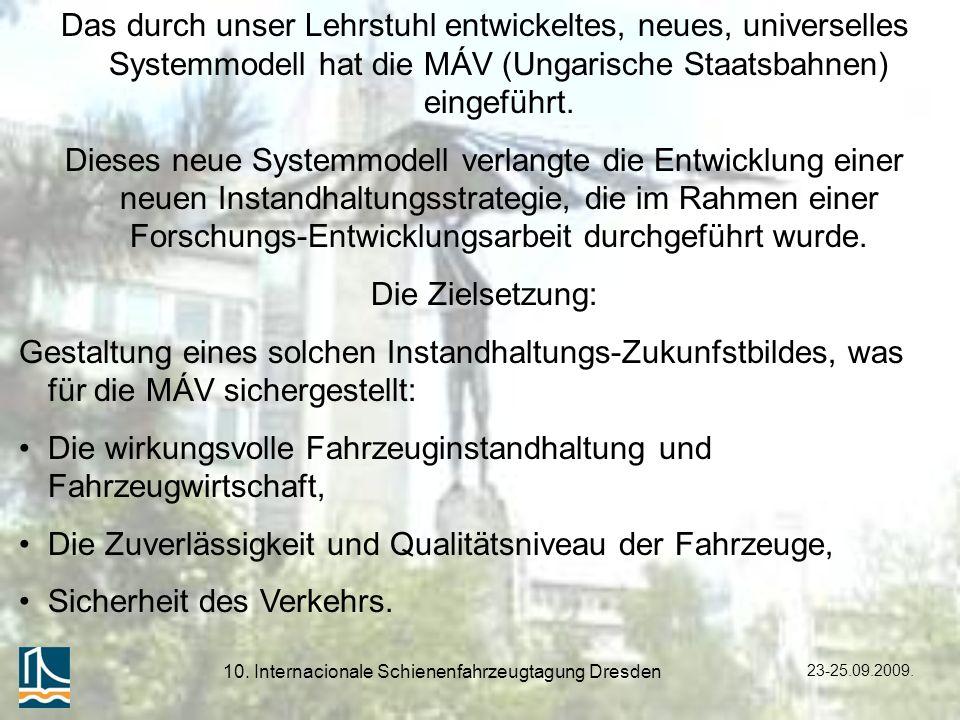 23-25.09.2009. 10. Internacionale Schienenfahrzeugtagung Dresden Das durch unser Lehrstuhl entwickeltes, neues, universelles Systemmodell hat die MÁV
