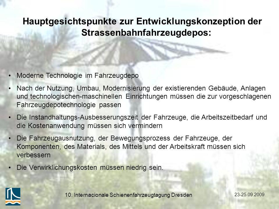23-25.09.2009. 10. Internacionale Schienenfahrzeugtagung Dresden Hauptgesichtspunkte zur Entwicklungskonzeption der Strassenbahnfahrzeugdepos: Moderne