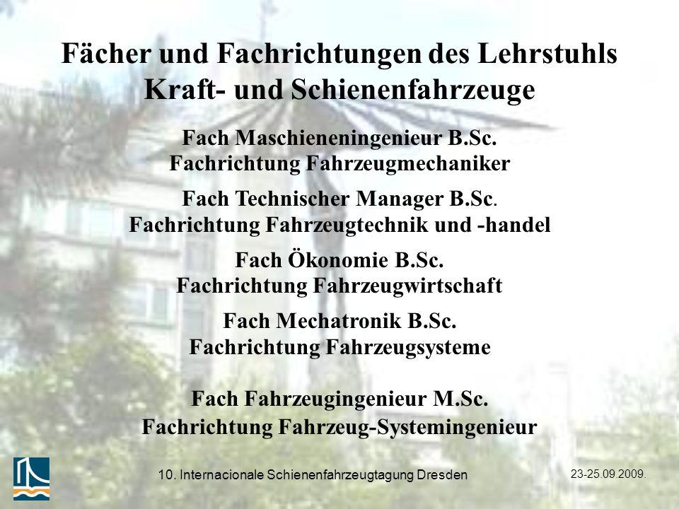 23-25.09.2009. 10. Internacionale Schienenfahrzeugtagung Dresden Fach Maschieneningenieur B.Sc. Fachrichtung Fahrzeugmechaniker Fach Technischer Manag