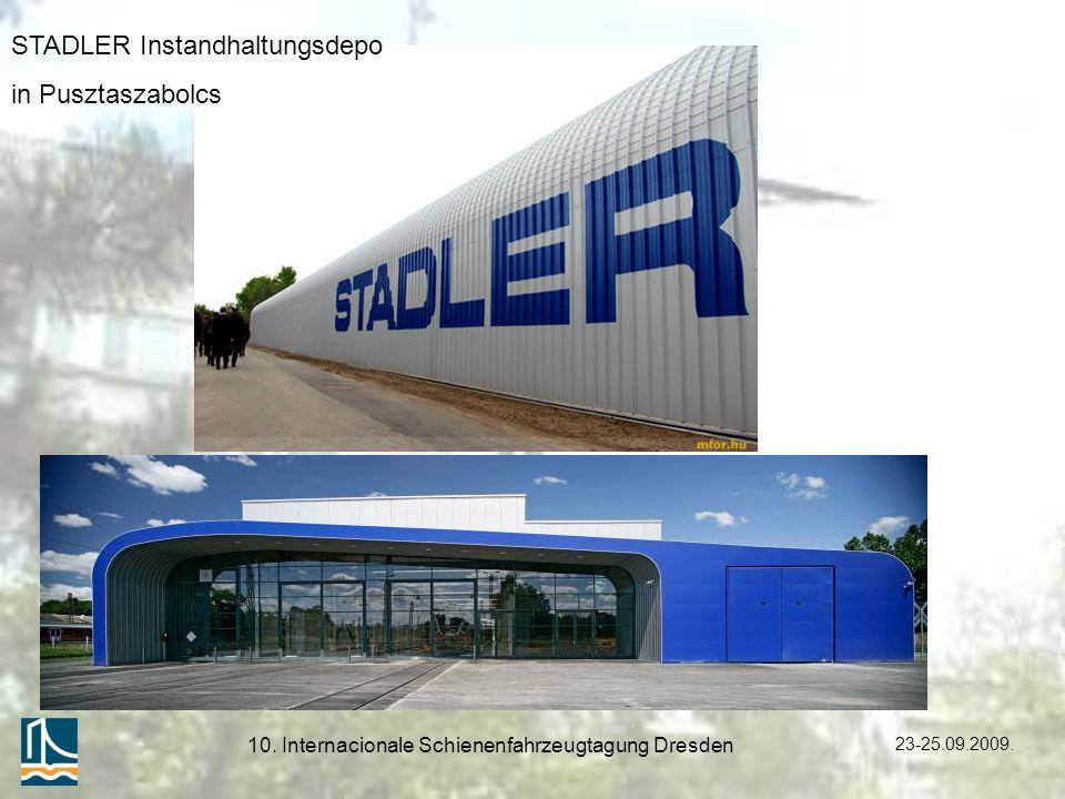 23-25.09.2009. 10. Internacionale Schienenfahrzeugtagung Dresden STADLER Instandhaltungsdepo in Pusztaszabolcs