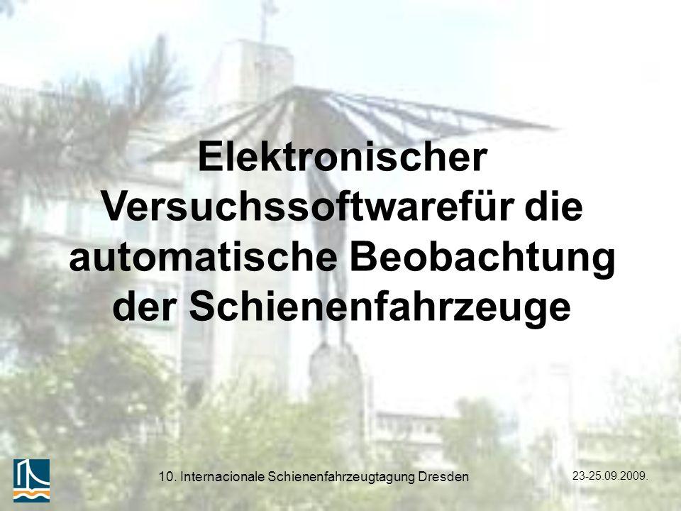 23-25.09.2009. 10. Internacionale Schienenfahrzeugtagung Dresden Elektronischer Versuchssoftwarefür die automatische Beobachtung der Schienenfahrzeuge