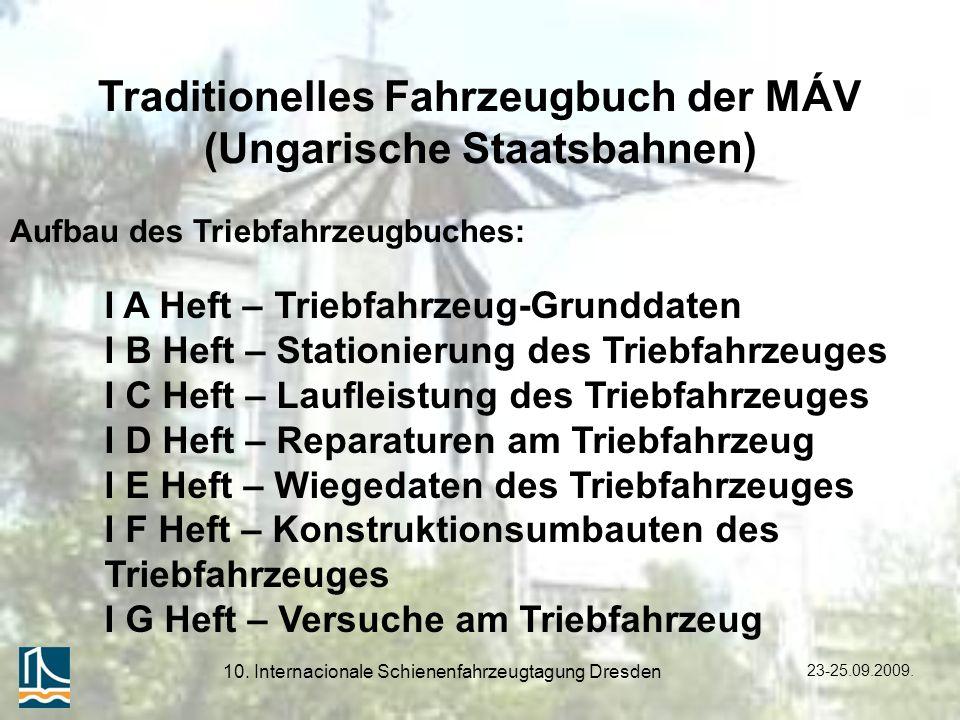 23-25.09.2009. 10. Internacionale Schienenfahrzeugtagung Dresden I A Heft – Triebfahrzeug-Grunddaten I B Heft – Stationierung des Triebfahrzeuges I C