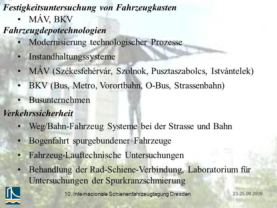23-25.09.2009. 10. Internacionale Schienenfahrzeugtagung Dresden Festigkeitsuntersuchung von Fahrzeugkasten MÁV, BKV Fahrzeugdepotechnologien Modernis