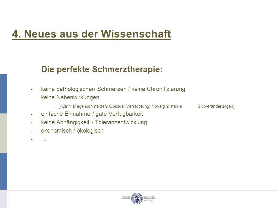 4. Neues aus der Wissenschaft Die perfekte Schmerztherapie: -keine pathologischen Schmerzen / keine Chronifizierung -keine Nebenwirkungen (Apirin: Mag