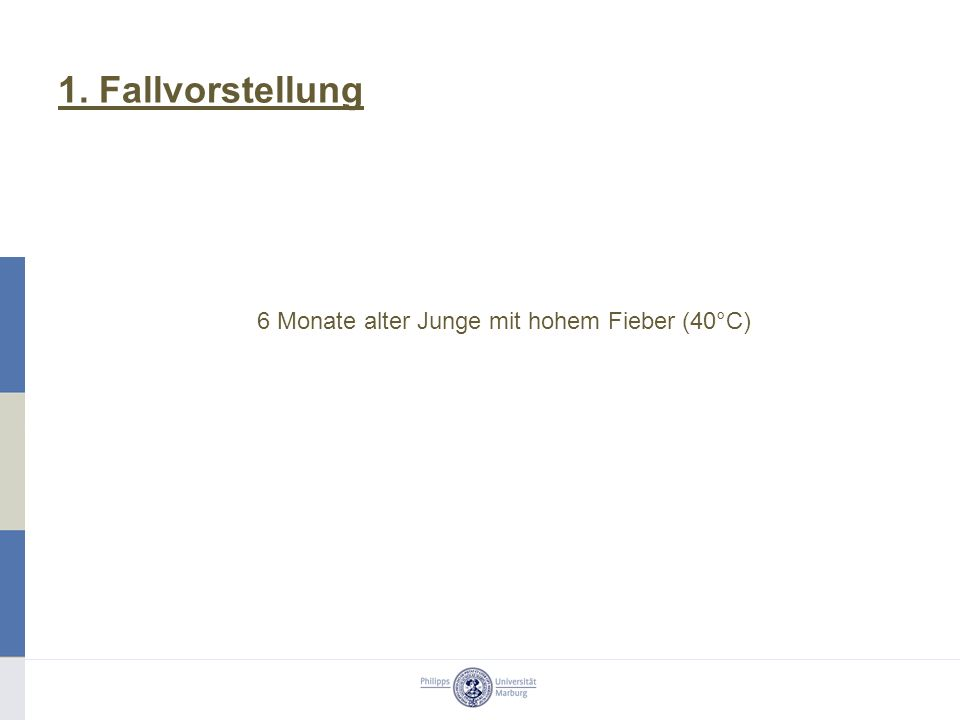 1. Fallvorstellung 6 Monate alter Junge mit hohem Fieber (40°C)