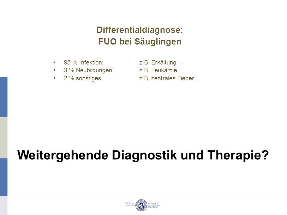 Differentialdiagnose: FUO bei Säuglingen 95 % Infektion: z.B. Erkältung … 3 % Neubildungen: z.B. Leukämie … 2 % sonstiges: z.B. zentrales Fieber … Wei