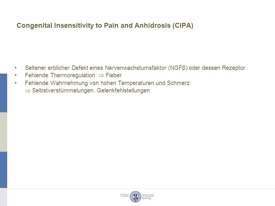 Congenital Insensitivity to Pain and Anhidrosis (CIPA) Seltener erblicher Defekt eines Nervenwachstumsfaktor (NGFβ) oder dessen Rezeptor Fehlende Thermoregulation Fieber Fehlende Wahrnehmung von hohen Temperaturen und Schmerz Selbstverstümmelungen, Gelenkfehlstellungen