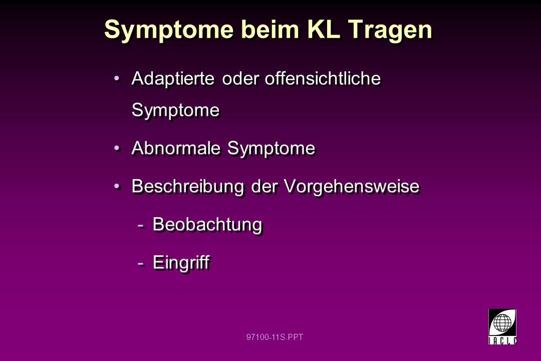 97100-11S.PPT Symptome beim KL Tragen Adaptierte oder offensichtliche Symptome Abnormale Symptome Beschreibung der Vorgehensweise -Beobachtung -Eingri
