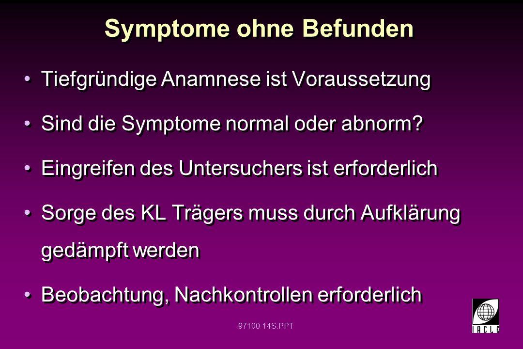 97100-14S.PPT Symptome ohne Befunden Tiefgründige Anamnese ist Voraussetzung Sind die Symptome normal oder abnorm? Eingreifen des Untersuchers ist erf