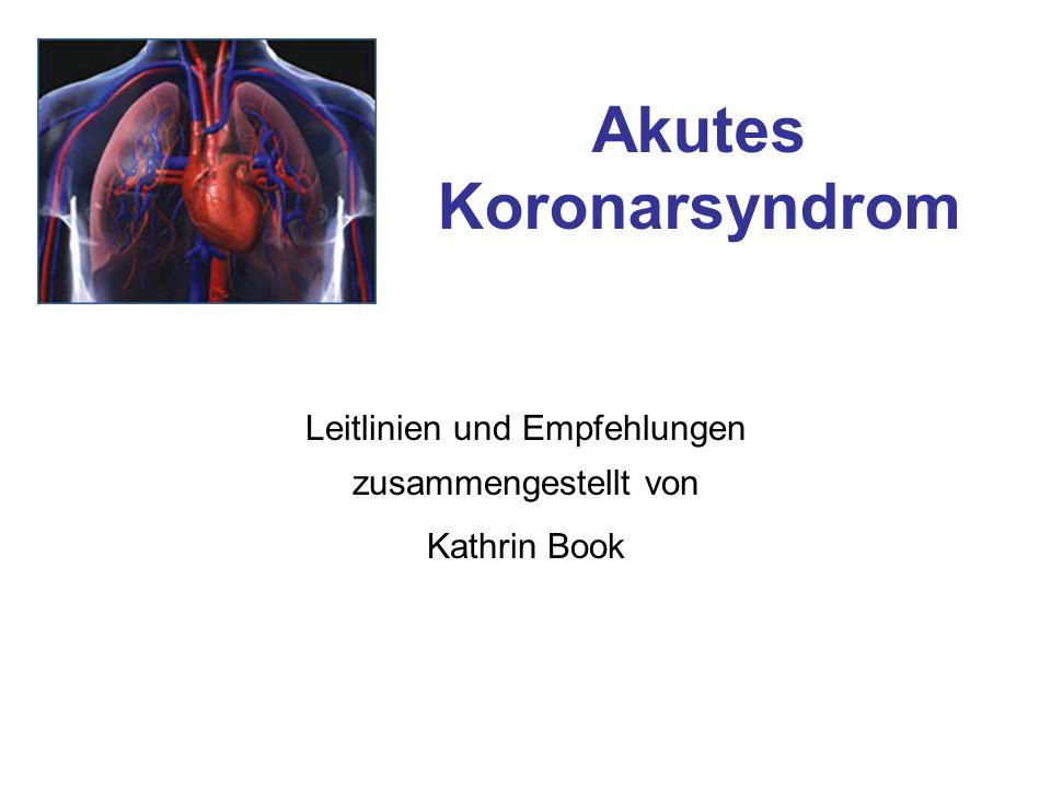 Akutes Koronarsyndrom Leitlinien und Empfehlungen zusammengestellt von Kathrin Book
