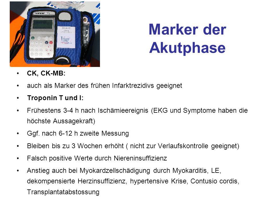 Marker der Akutphase CK, CK-MB: auch als Marker des frühen Infarktrezidivs geeignet Troponin T und I: Frühestens 3-4 h nach Ischämieereignis (EKG und Symptome haben die höchste Aussagekraft) Ggf.