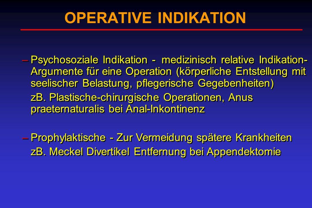 OPERATIVE INDIKATION –Psychosoziale Indikation - medizinisch relative Indikation- Argumente für eine Operation (körperliche Entstellung mit seelischer