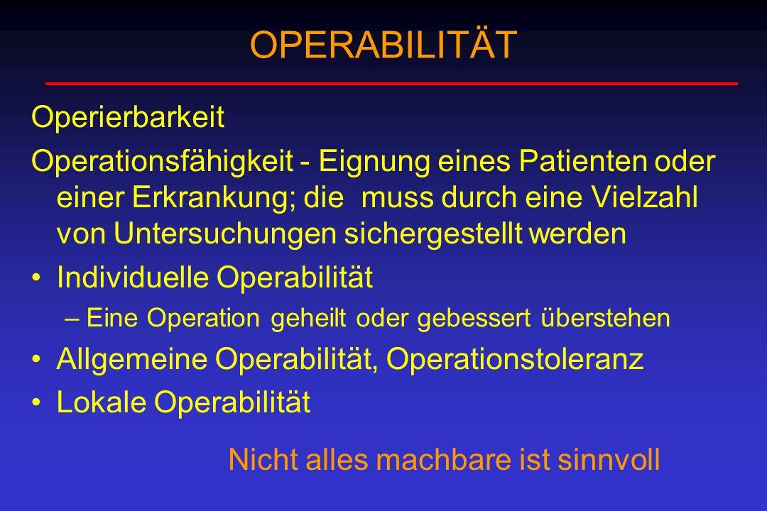 OPERABILITÄT Operierbarkeit Operationsfähigkeit - Eignung eines Patienten oder einer Erkrankung; die muss durch eine Vielzahl von Untersuchungen siche