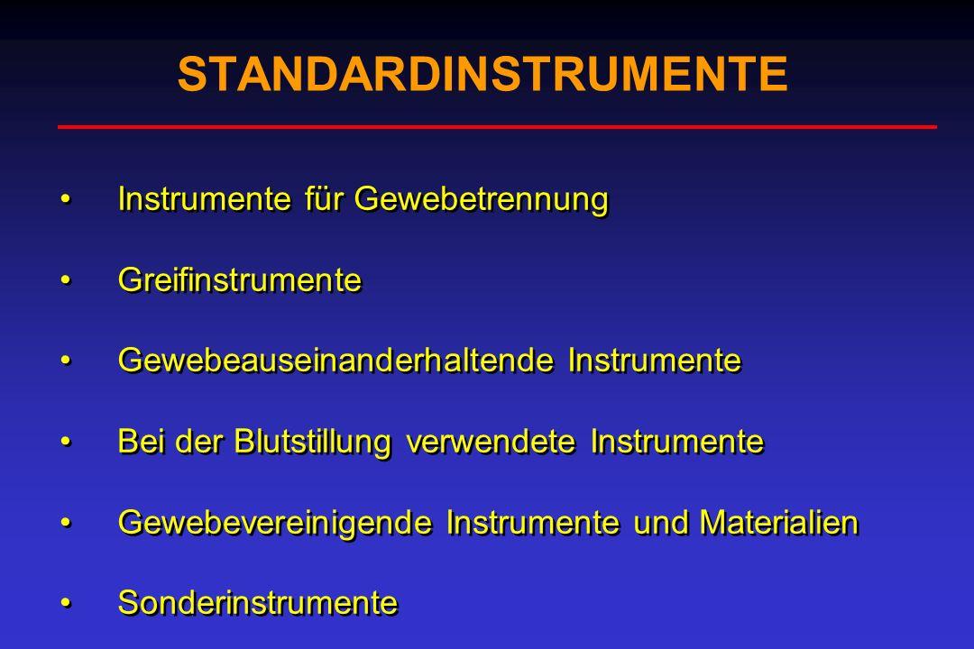 STANDARDINSTRUMENTE Instrumente für Gewebetrennung Greifinstrumente Gewebeauseinanderhaltende Instrumente Bei der Blutstillung verwendete Instrumente