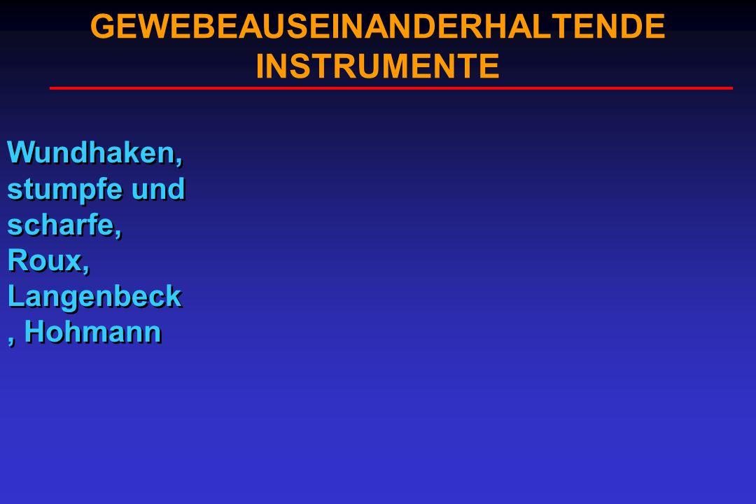 GEWEBEAUSEINANDERHALTENDE INSTRUMENTE Wundhaken, stumpfe und scharfe, Roux, Langenbeck, Hohmann