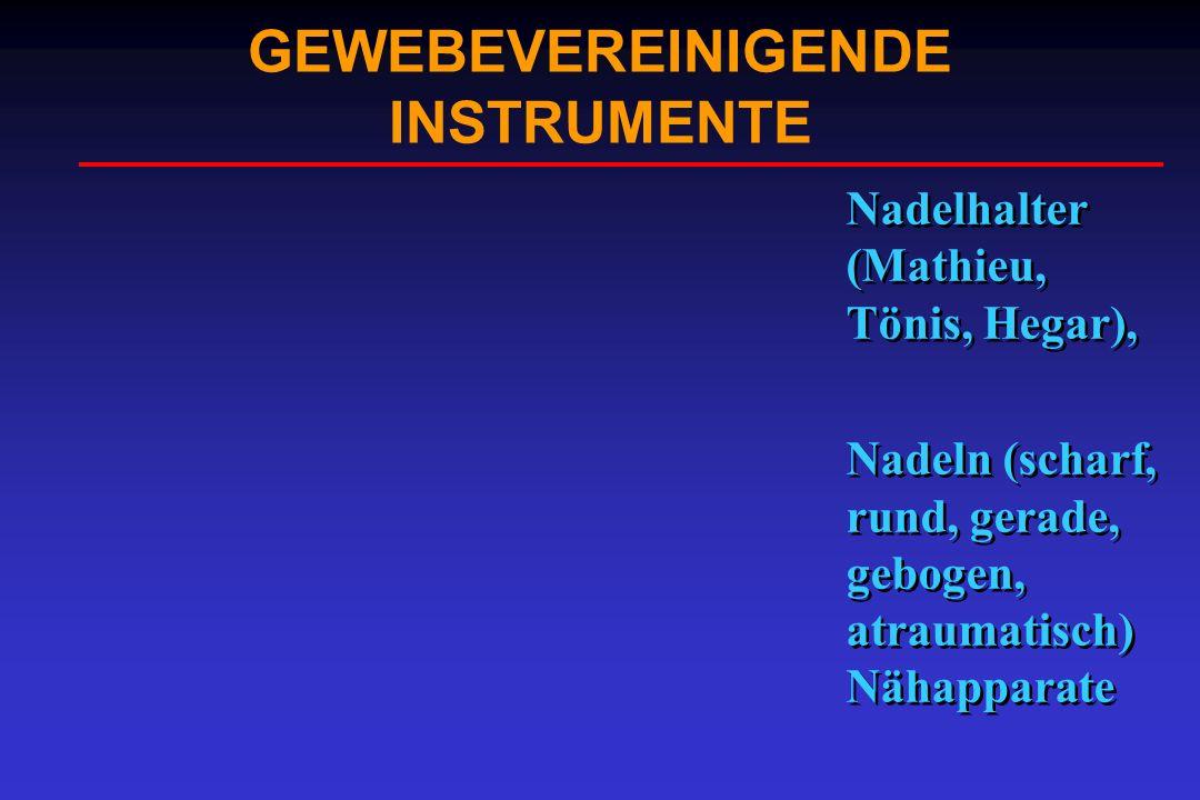 GEWEBEVEREINIGENDE INSTRUMENTE Nadelhalter (Mathieu, Tönis, Hegar), Nadeln (scharf, rund, gerade, gebogen, atraumatisch) Nähapparate Nadelhalter (Math