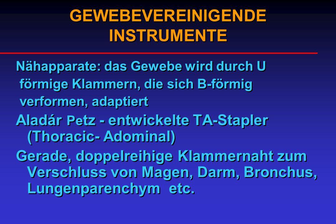 Nähapparate: das Gewebe wird durch U förmige Klammern, die sich B-förmig verformen, adaptiert Aladár Pe tz - entwickelte TA-Stapler (Thoracic- Adomina