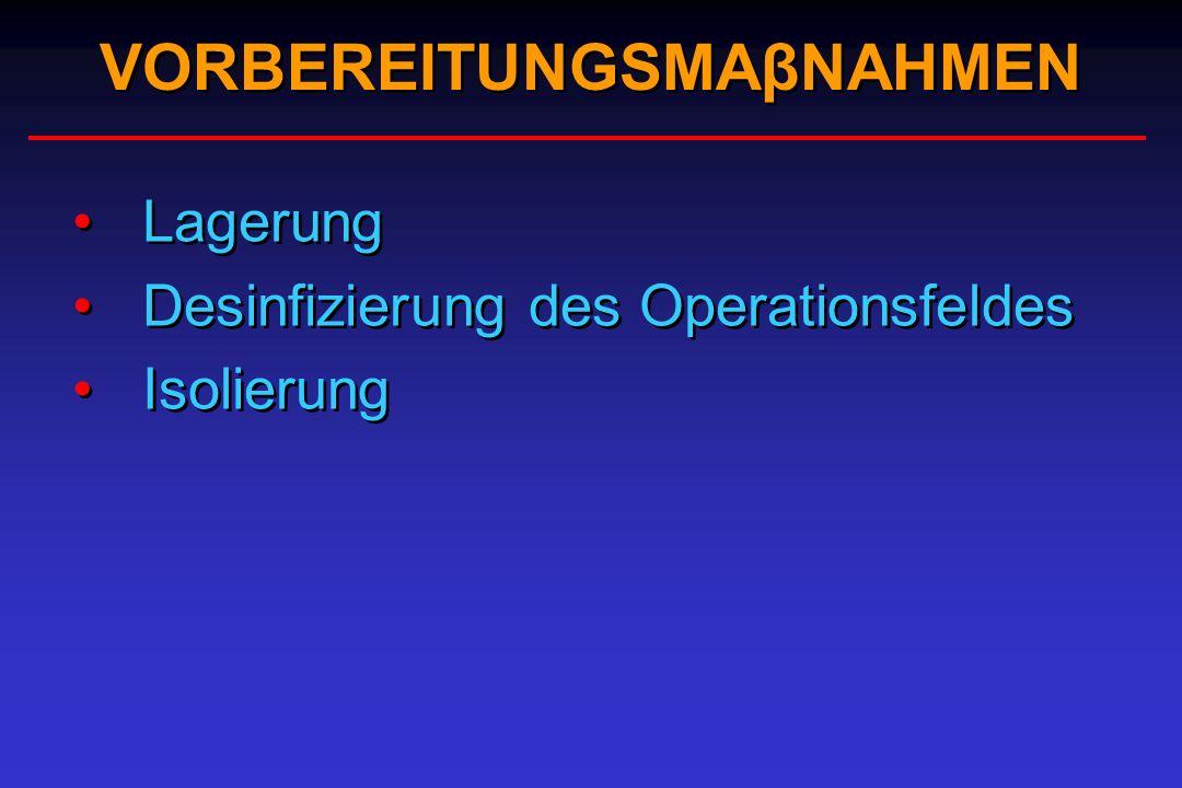 VORBEREITUNGSMAβNAHMEN Lagerung Desinfizierung des Operationsfeldes Isolierung Lagerung Desinfizierung des Operationsfeldes Isolierung