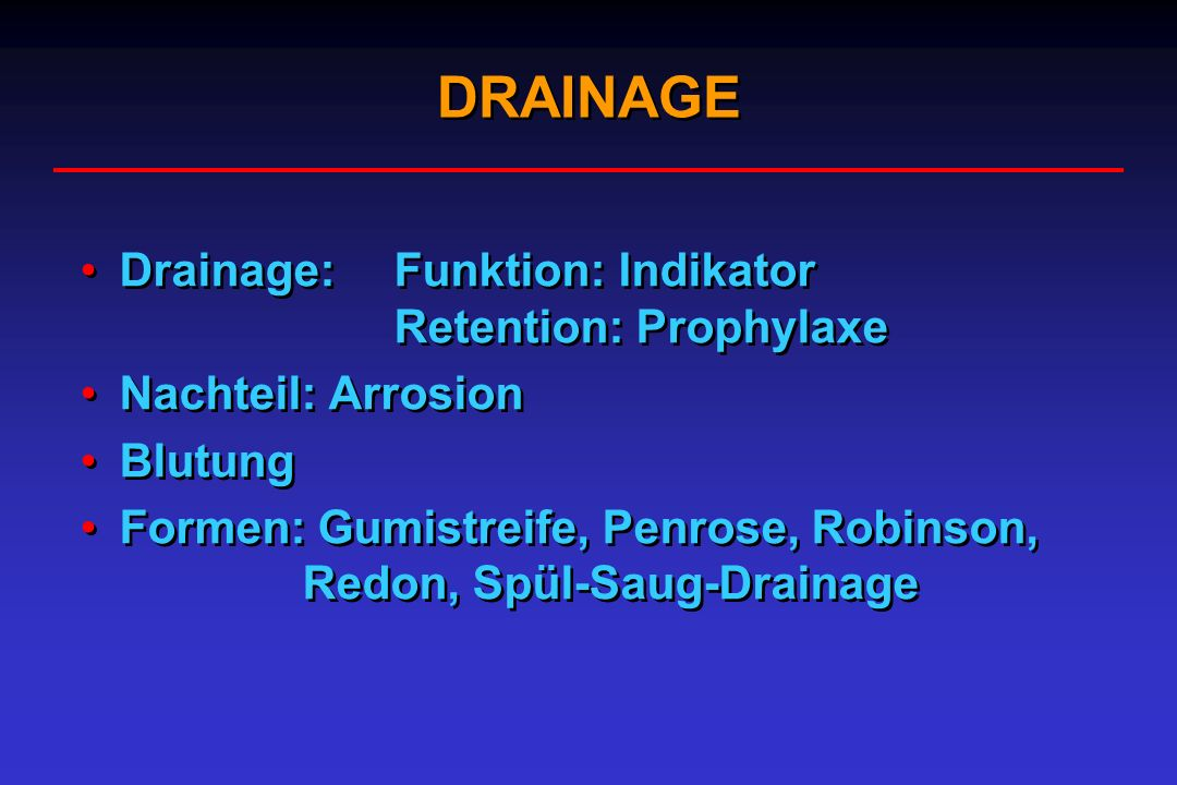 Drainage: Funktion: Indikator Retention: Prophylaxe Nachteil: Arrosion Blutung Formen: Gumistreife, Penrose, Robinson, Redon, Spül-Saug-Drainage Drain