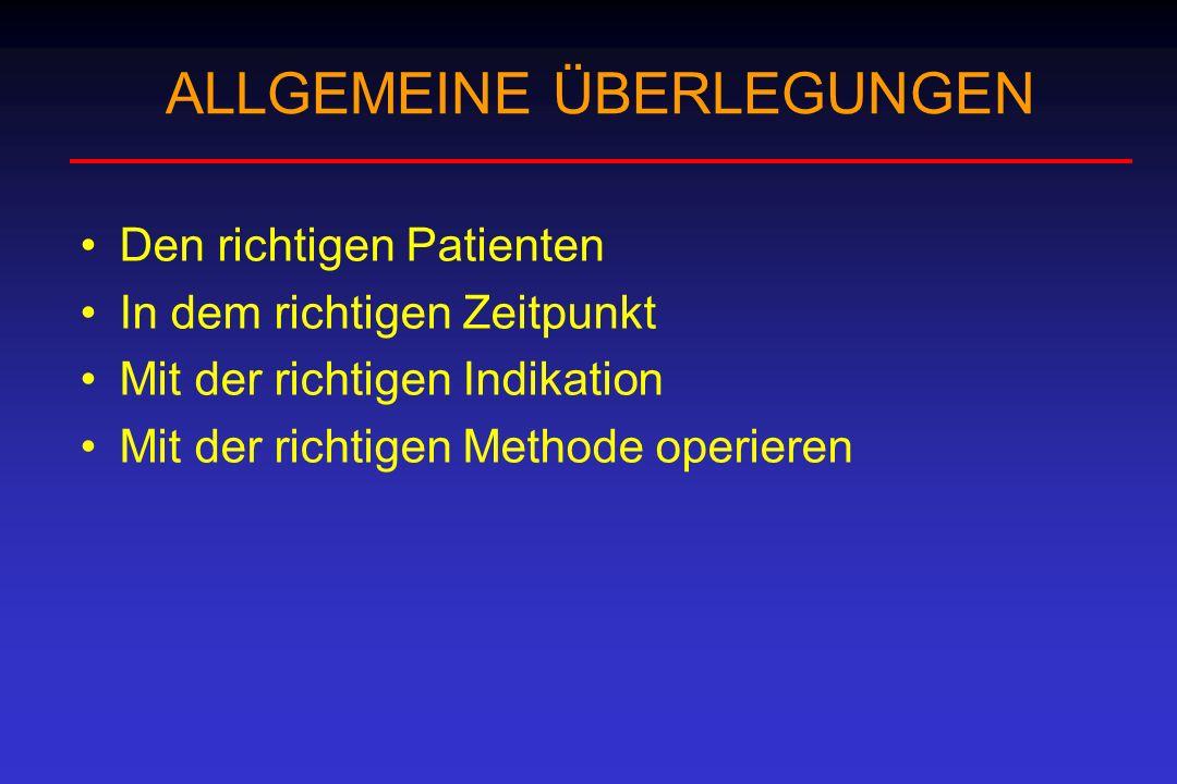 OPERATIVE INDIKATION Die Indikation zur Operation muβ berücksichtigen : Diagnose Symptome Operationstoleranz des Patienten Lokale Operabilität Operationsmöglichkeiten Alternative Therapiemöglichkeiten Prognose