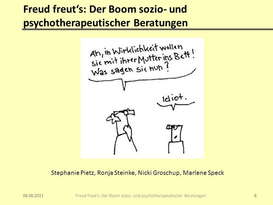 Freud freuts: Der Boom sozio- und psychotherapeutischer Beratungen 06.06.2011 Freud freuts: Der Boom sozio- und psychotherapeutischer Beratungen8 Step