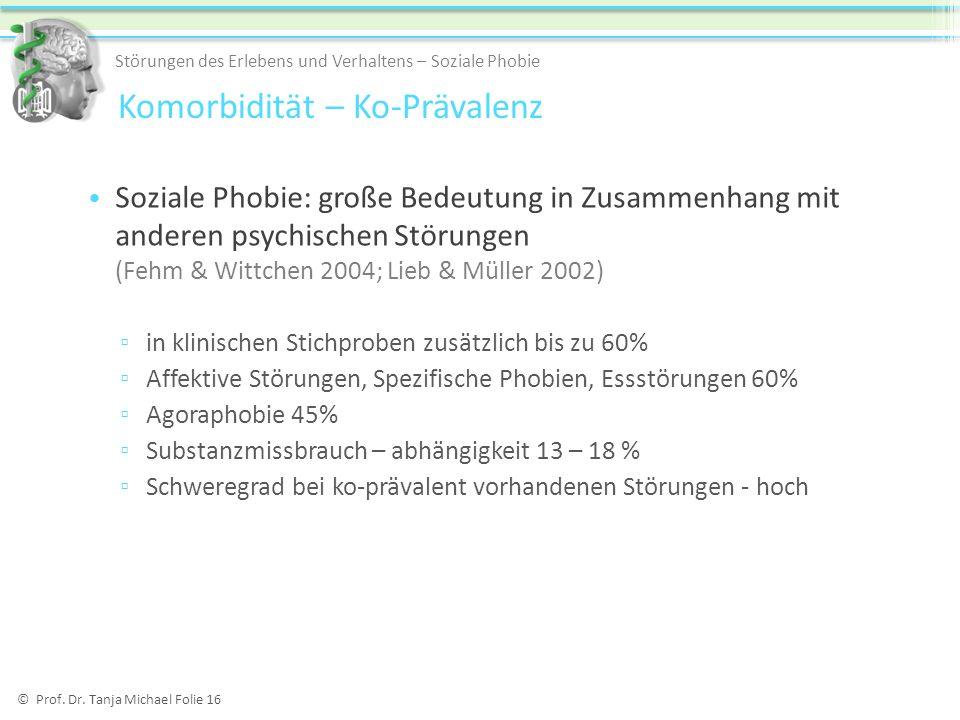 © Prof. Dr. Tanja Michael Folie 16 Soziale Phobie: große Bedeutung in Zusammenhang mit anderen psychischen Störungen (Fehm & Wittchen 2004; Lieb & Mül