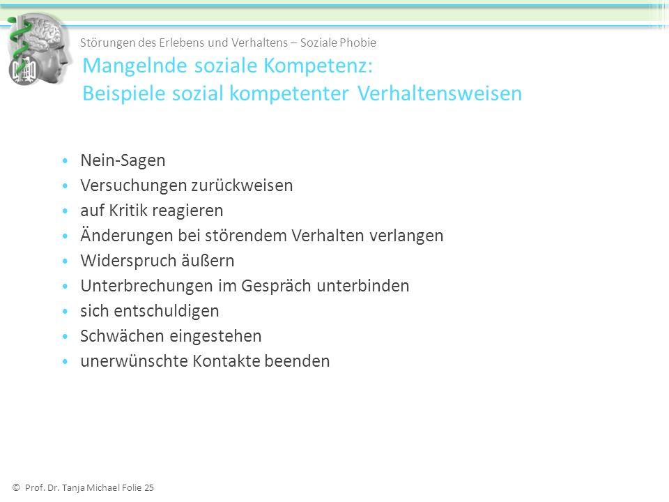 © Prof. Dr. Tanja Michael Folie 25 Mangelnde soziale Kompetenz: Beispiele sozial kompetenter Verhaltensweisen Störungen des Erlebens und Verhaltens –