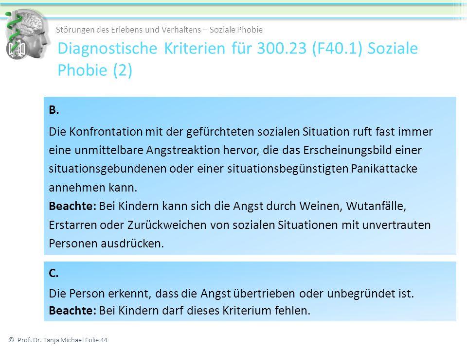 Diagnostische Kriterien für 300.23 (F40.1) Soziale Phobie (2) © Prof.