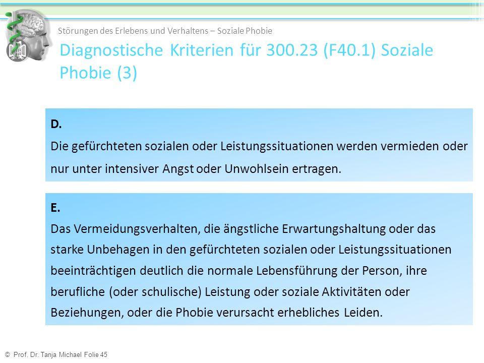 Diagnostische Kriterien für 300.23 (F40.1) Soziale Phobie (3) Störungen des Erlebens und Verhaltens – Soziale Phobie E.