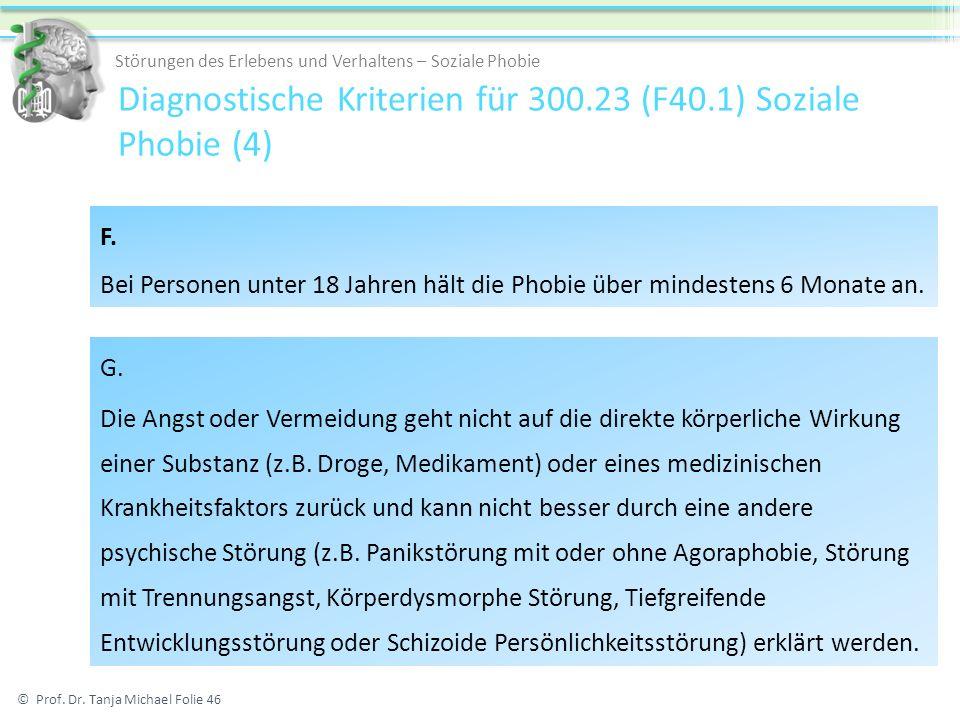 Diagnostische Kriterien für 300.23 (F40.1) Soziale Phobie (4) © Prof. Dr. Tanja Michael Folie 46 Störungen des Erlebens und Verhaltens – Soziale Phobi