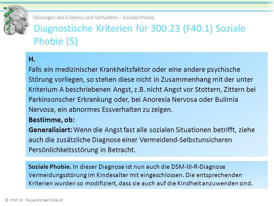 Diagnostische Kriterien für 300.23 (F40.1) Soziale Phobie (5) © Prof. Dr. Tanja Michael Folie 47 Störungen des Erlebens und Verhaltens – Soziale Phobi