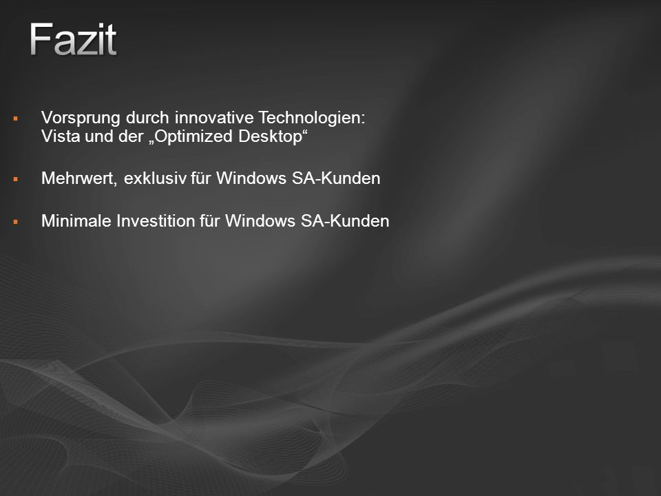 Vorsprung durch innovative Technologien: Vista und der Optimized Desktop Mehrwert, exklusiv für Windows SA-Kunden Minimale Investition für Windows SA-