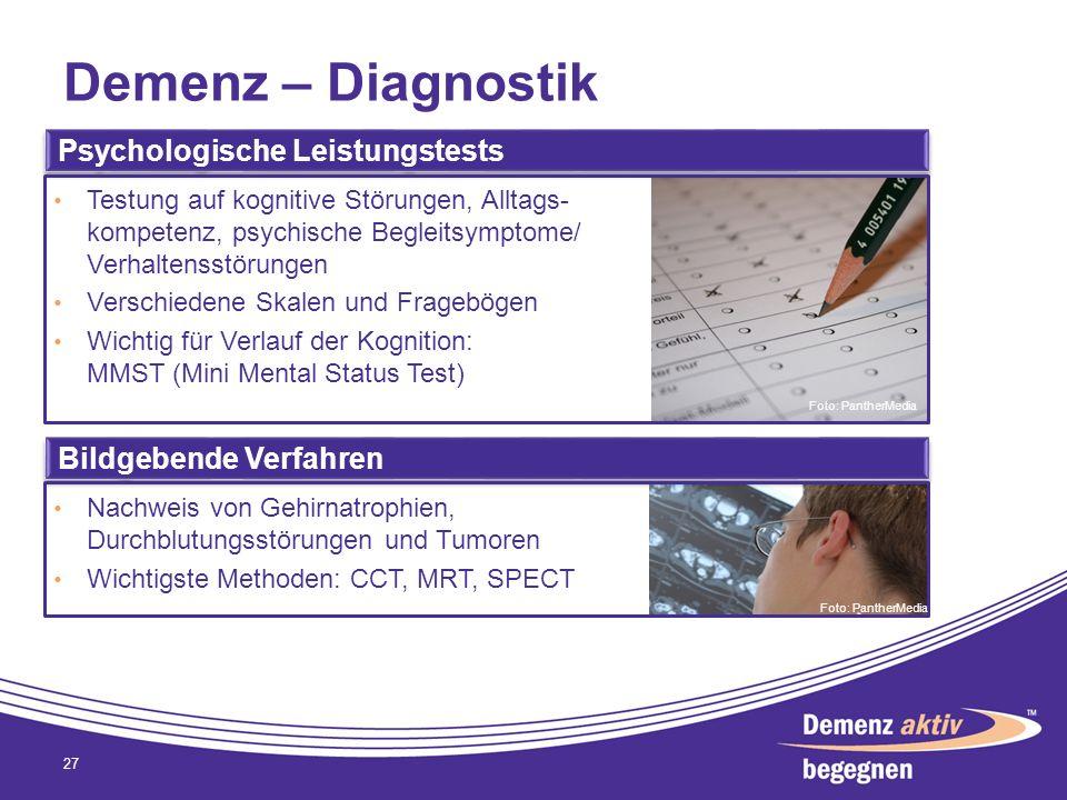 Demenz – Diagnostik 27 Psychologische Leistungstests Testung auf kognitive Störungen, Alltags- kompetenz, psychische Begleitsymptome/ Verhaltensstörun