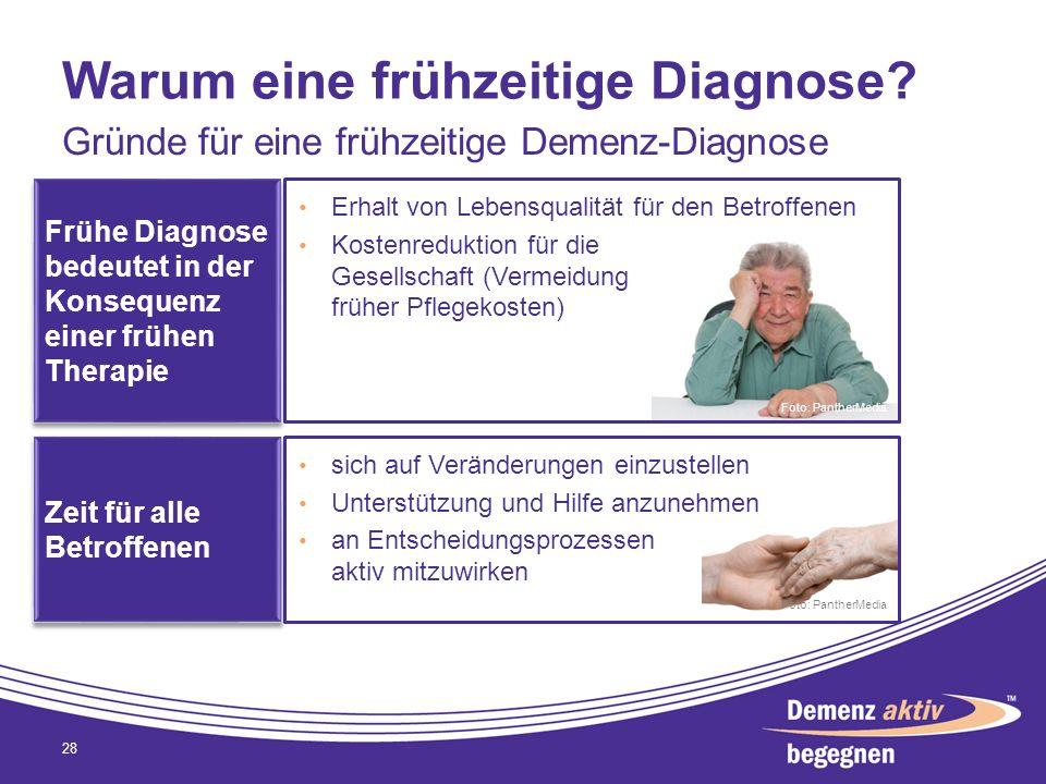 Warum eine frühzeitige Diagnose? 28 Gründe für eine frühzeitige Demenz-Diagnose Erhalt von Lebensqualität für den Betroffenen Kostenreduktion für die